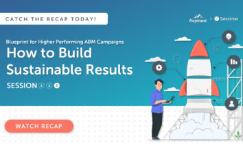 Recap: Blueprint for Higher Performing ABM Campaigns: How to Build Sustainable Results